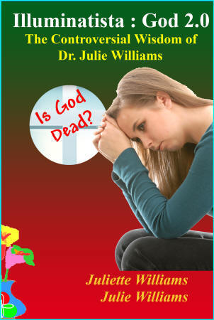 illuminatista - God 2.0: The Controversial Wisdom of Dr. Julie Williams by Juliette Williams; edited by Marie Guillaumes